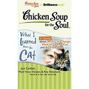 Chicken Soup for the Soul: What I Learned from the Cat - 31 Stories about Who's in Charge, How to Love a Cat, and Be Your Best Audiobook