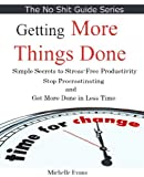 img - for Getting Things Done: Simple Secrets to Stress-Free Productivity. Stop Procrastinating and Get More Done in Less Time with this Short Guide (No Shit Guide) book / textbook / text book