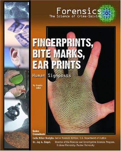 Fingerprints, Bite Marks, Ear Prints: Human Signposts (Forensics: the Science of Crime Solving)