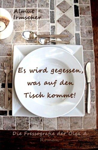 Es-wird-gegessen-was-auf-den-Tisch-kommt-Die-Fressografie-der-Olga-A