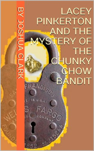 By Joshua Clark - LACEY PINKERTON AND THE MYSTERY OF THE CHUNKY CHOW BANDIT (Lacey Pinkerton Mysteries Book 3)