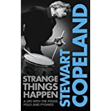 Strange Things Happen: A Life with The Police, Polo and Pygmiesby Stewart Copeland