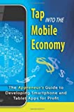 Mr. Richard Foreman Tap into the Mobile Economy: The Appreneur's Guide to Developing Smartphone and Tablet Apps for Profit
