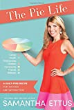 img - for The Pie Life: A Guilt-Free Recipe For Success and Satisfaction book / textbook / text book
