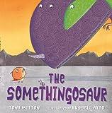 The Somethingosaur (0007373554) by Mitton, Tony
