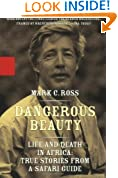 Dangerous Beauty: Life and Death in Africa: True Stories from a Safari Guide