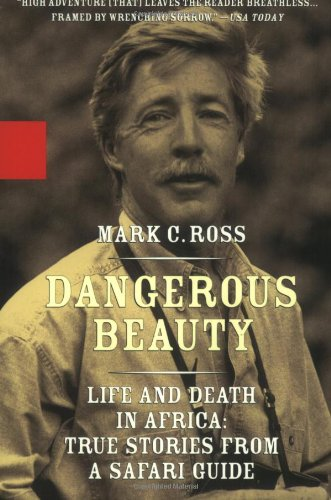 Dangerous Beauty - Life and Death in Africa: Life and Death In Africa: True Stories From a Safari Guide