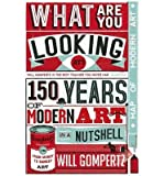 img - for What are You Looking At?: 150 Years of Modern Art in the Blink of an Eye (Hardback) - Common book / textbook / text book