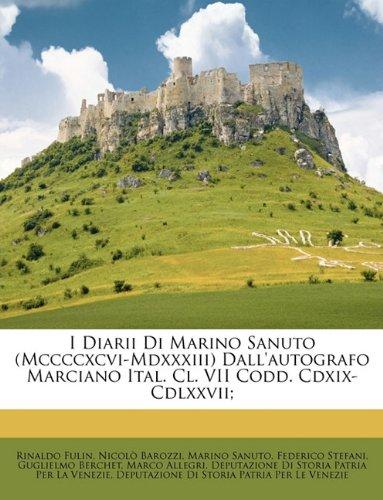 I Diarii Di Marino Sanuto (Mccccxcvi-Mdxxxiii) Dall'autografo Marciano Ital. Cl. VII Codd. Cdxix-Cdlxxvii;