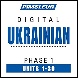 Ukrainian Phase 1, Units 1-30: Learn to Speak and Understand Ukrainian with Pimsleur Language Programs | [Pimsleur]