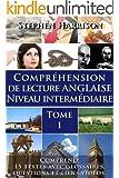 Compr�hension de lecture anglaise niveau interm�diaire - Tome 1 (AVEC AUDIO GRATUIT) (English Edition)