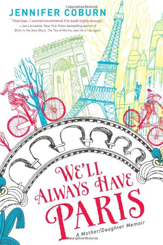 We'll Always Have Paris: A Mother/Daughter Memoir - Jennifer Coburn