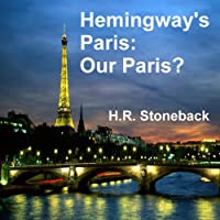 Hemingway's Paris: Our Paris? (       UNABRIDGED) by H. R. Stoneback Narrated by Don Lee