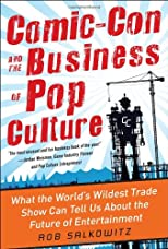 Comic-con and the business of pop culture : strategies for success in the digital transmedia era