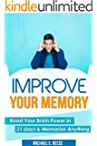 Improve Memory: Boost Your Brain Power in 21 Days & Memorize Anything (English Edition)