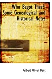 img - for Who Begot Thee?: Some Genealogical and Historical Notes book / textbook / text book