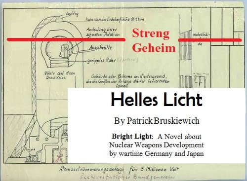 Patrick Bruskiewich - Helles Licht: Bright Light: A Novel about Nuclear Weapons Development by wartime Germany and Japan