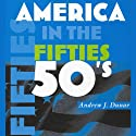 America in the Fifties: America in the Twentieth Century Audiobook by Andrew J. Dunar Narrated by Alex Vincent