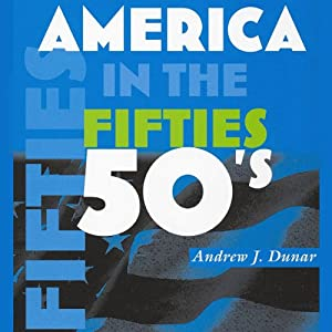 America in the Fifties: America in the Twentieth Century | [Andrew J. Dunar]