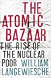 The Atomic Bazaar: Dispatches from the Underground World of Nuclear Trafficking (1846140110) by WILLIAM LANGEWIESCHE