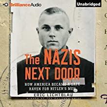 The Nazis Next Door: How America Became a Safe Haven for Hitler's Men (       UNABRIDGED) by Eric Lichtblau Narrated by Malcolm Hillgartner
