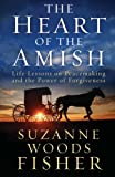 img - for The Heart of the Amish: Life Lessons on Peacemaking and the Power of Forgiveness book / textbook / text book