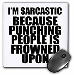 3dRose LLC 8 x 8 x 0.25 Inches Mouse Pad, Im Sarcastic Because Punching People Is Frowned Upon (mp_163818_1)