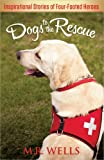img - for Dogs to the Rescue: Inspirational Stories of Four-Footed Heroes book / textbook / text book