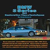 BMW 3 Series E36 Restoration Tips & Techniques: How to Restore E36 - 3 Series BMWs Built Between 1990 & 1999