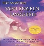 Von Engeln umgeben: Wie wir die himmlischen Boten in unser Leben einladen und ihre Hilfe bekommen - Roy Martina