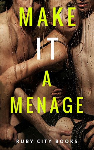 MENAGE: ROMANCE: SWINGER: Make It A Menage (MMF Threesome Romance) (New Adult Contemporary Short Stories) PDF