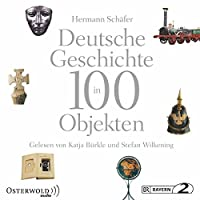 Deutsche Geschichte in 100 Objekten Hörbuch von Hermann Schäfer Gesprochen von: Stefan Wilkening, Katja Bürkle