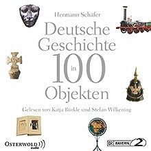 Deutsche Geschichte in 100 Objekten (       ungekürzt) von Hermann Schäfer Gesprochen von: Stefan Wilkening, Katja Bürkle