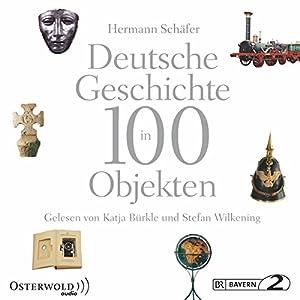 Deutsche Geschichte in 100 Objekten Hörbuch