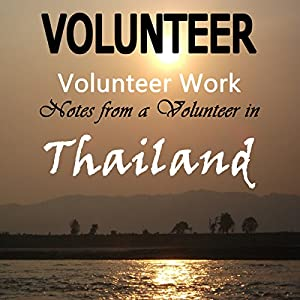 Volunteer Work: Notes from a Volunteer in Thailand Hörbuch