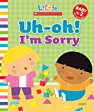 img - for Uh-Oh! I'm Sorry (Little Scholastic) book / textbook / text book