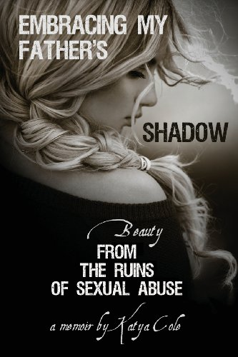 Embracing My Father's Shadow: Beauty from the Ruins of Sexual Abuse