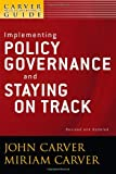 img - for A Carver Policy Governance Guide: Implementing Policy Governance and Staying on Track (Volume 6) book / textbook / text book