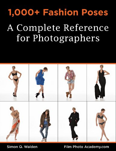 1,000+ Fashion Poses:  A Complete Reference Book for Photographers: Academy Posing Guides (FilmPhotoAcademy.com: Posing Guides 2)