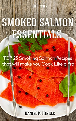 Smoker Recipes: TOP 25 Smoking Salmon Recipes that will make you Cook Like a Pro (DH Kitchen Smoker Recipes Book 7) by Daniel Hinkle, Marvin Delgado, Ralph Replogle