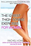 The 12 Best Thigh Toning Exercises for Women: The Illustrated Guide to Achieving Slim, Sexy Thighs FAST (Fitness Model Physique Series)