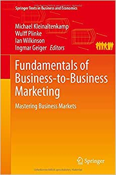 Fundamentals Of Business-to-Business Marketing: Mastering Business Markets (Springer Texts In Business And Economics)