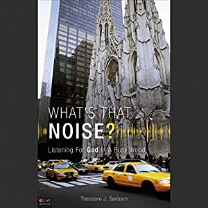 What's That Noise? Listening for God in a Busy World Audiobook
