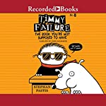 Timmy Failure: The Book You're Not Supposed to Have | Stephan Pastis
