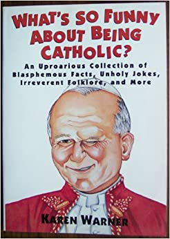 What's So Funny About Being Catholic?: An Uproarious Collection of