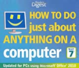 Reader's Digest How to Do Just About Anything on a Computer: Windows 7/Office 2010: Hundreds of Ways to Get More Out of Your PC (Readers Digest)