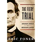 The Fiery Trial: Abraham Lincoln and American Slavery ~ Eric Foner