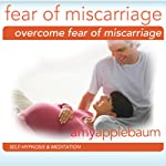Overcome Fear of Miscarriage (Self-Hypnosis & Meditation) | Amy Applebaum