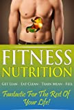 Fitness Nutrition: Get Lean, Eat Clean, Train Mean (diet exercise, fitness nutrition, fitness training, fitness weights training, fitness women, weight loss, weight loss supplements) (Fitness Series)
