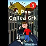 A Dog Called Grk (       UNABRIDGED) by Joshua Doder Narrated by Clive Mantle